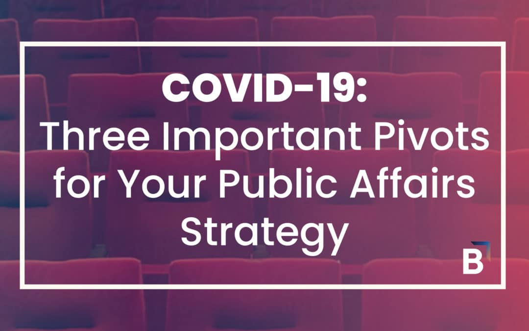 COVID-19: Three Important Pivots for Your Public Affairs Strategy